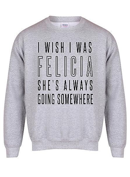 Kelham Print I Wish I Was Felicia Shes Always Going Somewhere - Grey - Unisex Fit Sweater - Fun Slogan Jumper: Amazon.es: Ropa y accesorios