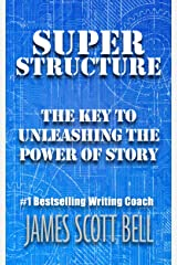 Super Structure: The Key to Unleashing the Power of Story (Bell on Writing Book 3) Kindle Edition