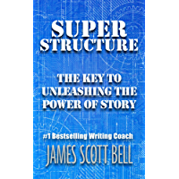 Super Structure: The Key to Unleashing the Power of Story (English Edition)