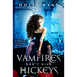 Vampires Don't Give Hickeys (The Slayer's Reverse Harem Book 1)