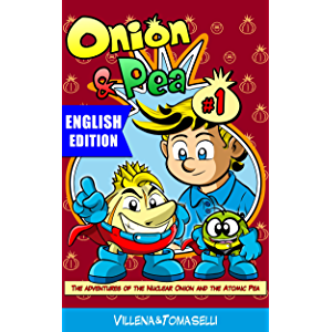 Onion & Pea e-book.: The adventures of the Nuclear Onion and the Atomic Pea