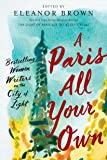 Paris All Your Own: Bestselling Women Writers on the City of Light, A