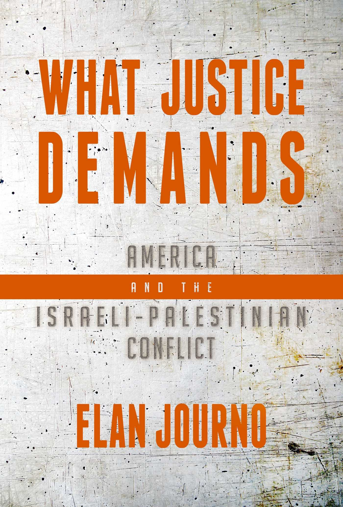 Amazon.com: What Justice Demands: America and the Israeli-Palestinian  Conflict (9781682617984): Elan Journo: Books