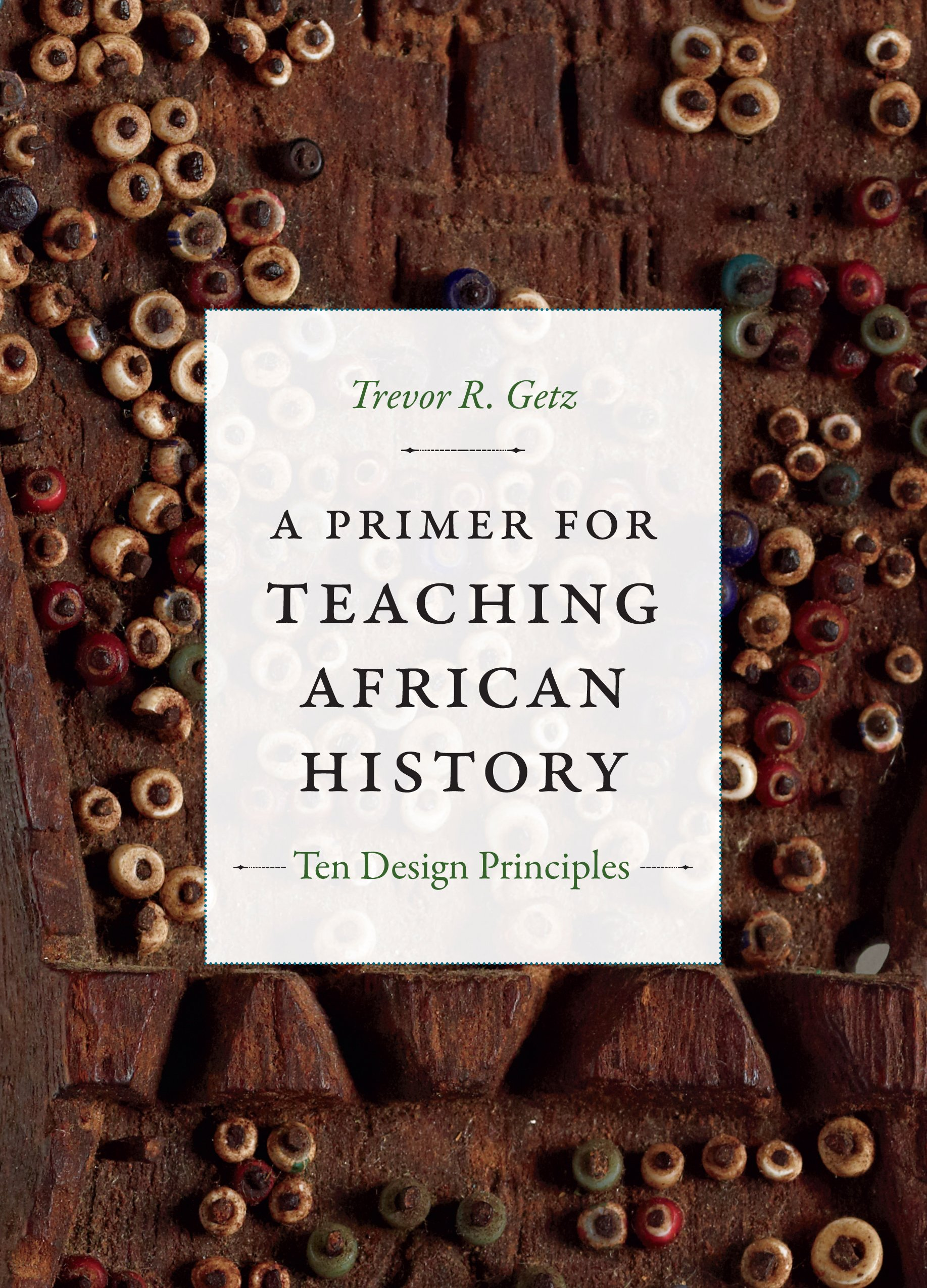 Amazon.com: A Primer for Teaching African History: Ten Design Principles (Design  Principles for Teaching History) (9780822369820): Trevor R. Getz: Books