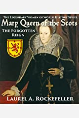 Mary Queen of the Scots: The Forgotten Reign (The Legendary Women of World History Book 3) Kindle Edition