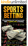 SPORTS BETTING:  What Bookmakers Don't Want You To Know With 17 Golden Rules Of Betting (Make Money, Betting Strategies, Betting Systems, Rules Of Betting, ... Safe Bet, Value Bet) (English Edition)