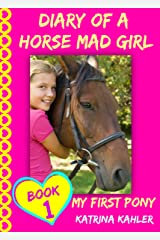 Diary of a Horse Mad Girl: My First Pony - Book 1 - A Perfect Horse Book for Girls aged 9 to 12 Kindle Edition