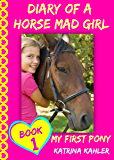 Diary of a Horse Mad Girl: My First Pony - Book 1 - A Perfect Horse Book for Girls aged 9 to 12