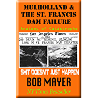 Mulholland & The St. Francis Dam Failure: Anatomy of Catastrophe (Shit Doesn't Just Happen Book 4) (English Edition)