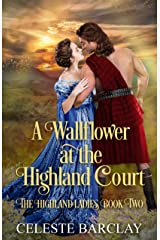 A Wallflower at the Highland Court: A Slow Burn Highlander Romance (The Highland Ladies Book 2) Kindle Edition