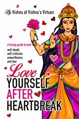 Love Yourself After Heartbreak: A loving guide to end self doubt, self criticism, unworthiness and fear Kindle Edition