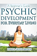 Psychic Development for Everyday Living: A Beginner's Guide Kindle Edition