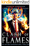 Clash of Flames: An Ian Dex Supernatural Thriller Book 7 (Las Vegas Paranormal Police Department)