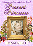Peasant Princesses: Princesses of Chadwick Castle Adventures