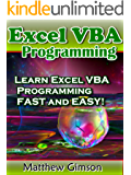 Excel VBA Programming: Learn Excel VBA Programming FAST and EASY! (Programming is Easy Book 9)
