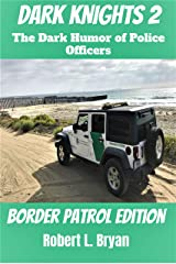 DARK KNIGHTS 2: The Dark Humor of Police Officers (Border Patrol Edition) Kindle Edition
