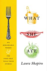 What She Ate: Six Remarkable Women and the Food That Tells Their Stories Hardcover