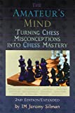 Amateur's Mind: Turning Chess Misconceptions into Chess Mastery - 2nd Edition