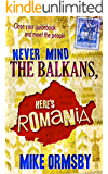 Never Mind the Balkans, Here's Romania: Close your guidebook and meet the people!