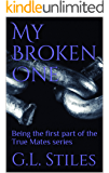 My Broken One: Being the first part of the True Mates series
