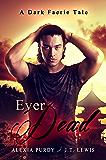 Ever Dead (A Dark Faerie Tale Book 6)