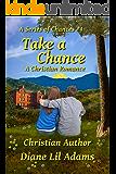 Take A Chance: A Christian Romance (A Series of Chances Book 4)