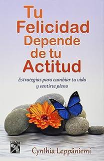 Tu Felicidad Depende De Tu Actitud (Spanish Edition)