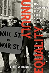 Unruly Equality: U.S. Anarchism in the Twentieth Century Kindle Edition