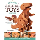 Animated Animal Toys in Wood: 20 Projects that Walk, Wobble & Roll (Fox Chapel Publishing) Patterns & Directions for Making D