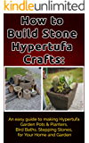 How to Build Stone Hypertufa Crafts:: An Easy Guide to Making Hypertufa Garden Pots & Planter, Bird Baths, Stepping Stones for Your Home and Garden. (English Edition)