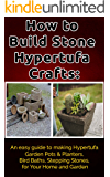 How to Build Stone Hypertufa Crafts:: An Easy Guide to Making Hypertufa Garden Pots & Planter, Bird Baths, Stepping Stones for Your Home and Garden.