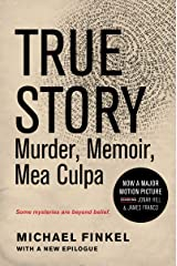 True Story: Murder, Memoir, Mea Culpa Kindle Edition
