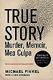 True Story: Murder, Memoir, Mea Culpa: Murder, Memoir, Mea Culpa