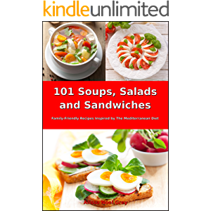 101 Soups, Salads and Sandwiches: Family-Friendly Recipes Inspired by The Mediterranean Diet (Free Gift): Superfood…