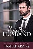 Practice Husband (Trophy Husbands Book 2)
