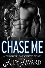 Chase Me: A Curvy Girl and A Dragon Shifter Romance (Dragons Love Curves Book 1)
