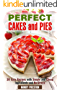 Perfect Cakes and Pies: 30 Easy Recipes with Simple and Cheap Ingredients and No Stress (Soups & stews)
