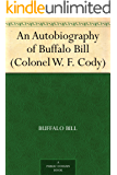 An Autobiography of Buffalo Bill (Colonel W. F. Cody) (English Edition)