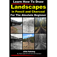 Learn How to Draw Landscapes in Pencil and Charcoal For The Absolute Beginner (Learn to Draw Book 15) (English Edition)