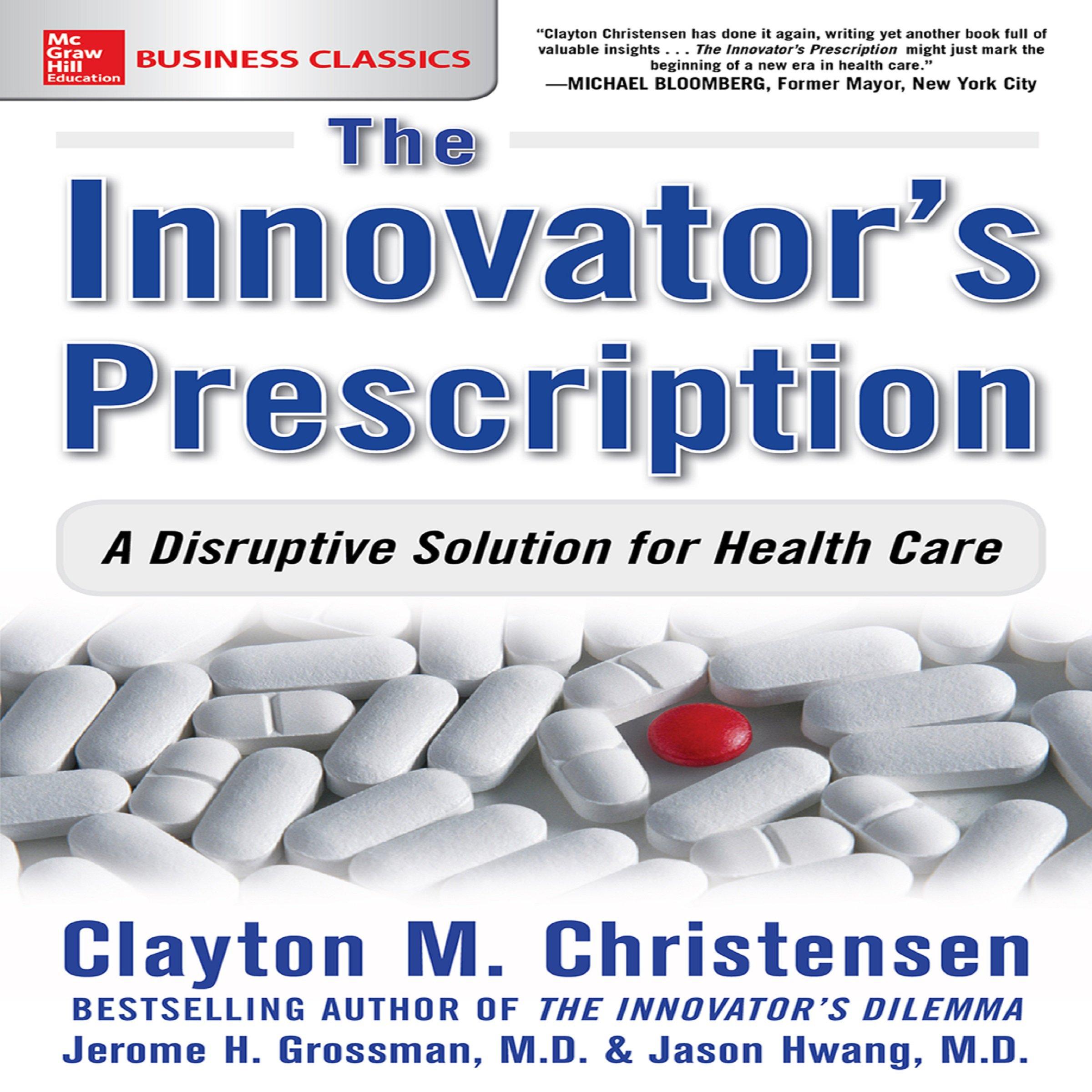 The Innovator's Prescription  A Disruptive Solution For Health Care