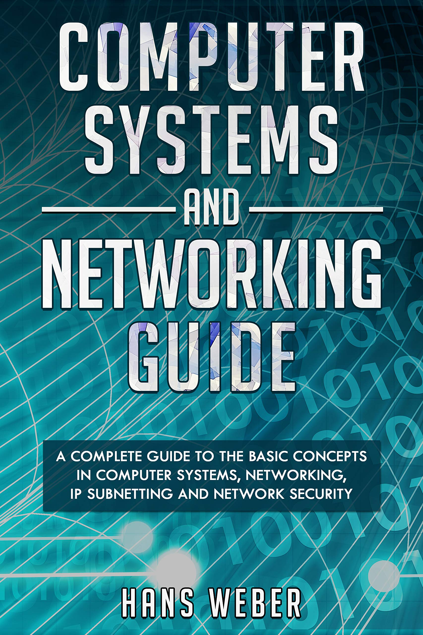 Computer Systems and Networking Guide: A Complete Guide to the Basic Concepts in Computer Systems Networking IP Subnetting and Network Security (English Edition)