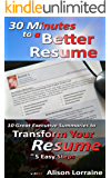 30 Minutes to a Better Resume: 10 Great Executive Summaries to Transform Your Resume in 5 Easy Steps (Transform Your Resume Series Book 2)