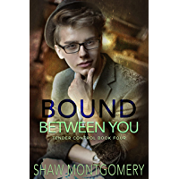 Bound Between You : A Bound & Controlled Spin-Off (Tender Control Book 4)