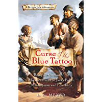 Curse of the Blue Tattoo: Being an Account of the Misadventures of Jacky Faber, Midshipman and Fine Lady (Bloody Jack Adventures Book 2)