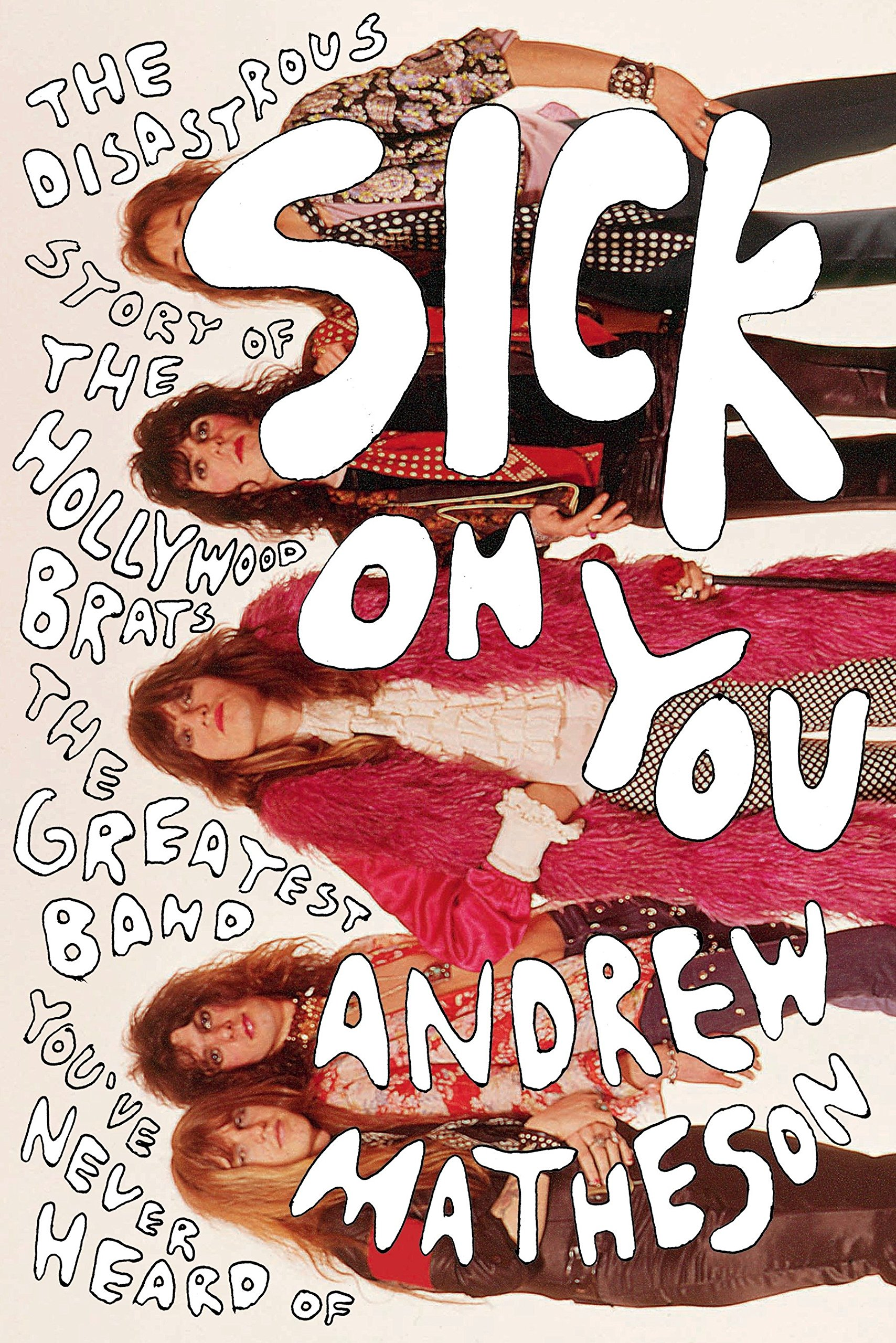 Read Online Sick On You: The Disastrous Story of The Hollywood Brats, the Greatest Band You've Never Heard Of ebook