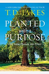 Planted with a Purpose: God Turns Pressure into Power Kindle Edition