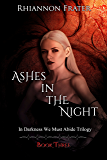 Ashes in the Night (In Darkness We Must Abide Book 3)