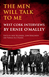 The Men Will Talk to Me: West Cork Interviews: West Cork Interviews by Ernie O'Malley (O'Malley Interviews)
