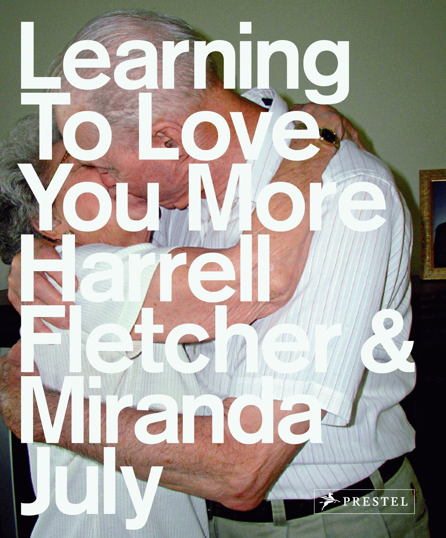 Learning to Love You More Paperback – September 20, 2007 Miranda July Harrell Fletcher Prestel 3791337335