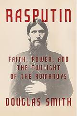 Rasputin: Faith, Power, and the Twilight of the Romanovs Kindle Edition